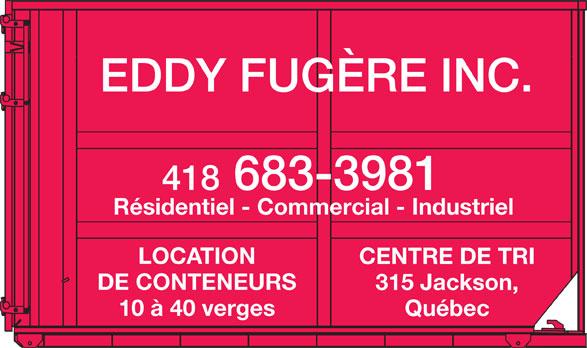 Fugère Eddy Inc (418-683-3981) - Annonce illustrée======= - EDDY FUGÈRE INC. 418 683-3981 Résidentiel - Commercial - Industriel LOCATION CENTRE DE TRI DE CONTENEURS 315 Jackson, 10 à 40 verges Québec