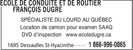 Ecole De Conduite de Routier François Dugré (450-261-0865) - Annonce illustrée======= - SPÉCIALISTE DU LOURD AU QUÉBEC Location de camion pour examen SAAQ DVD d'inspection www.ecoledugre.ca  SPÉCIALISTE DU LOURD AU QUÉBEC Location de camion pour examen SAAQ DVD d'inspection www.ecoledugre.ca  SPÉCIALISTE DU LOURD AU QUÉBEC Location de camion pour examen SAAQ DVD d'inspection www.ecoledugre.ca  SPÉCIALISTE DU LOURD AU QUÉBEC Location de camion pour examen SAAQ DVD d'inspection www.ecoledugre.ca