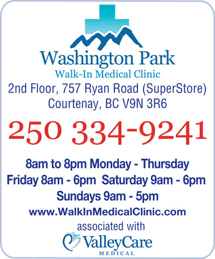 Washington Park Medical Clinic (250-334-9241) - Annonce illustrée======= - 2nd Floor, 757 Ryan Road (SuperStore) Courtenay, BC V9N 3R6 8am to 8pm Monday - Thursday Friday 8am - 6pm  Saturday 9am - 6pm Sundays 9am - 5pm www.WalkInMedicalClinic.com associated with