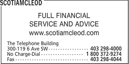 ScotiaMcLeod (403-298-4000) - Display Ad - SERVICE AND ADVICE www.scotiamcleod.com The Telephone Building 300-119 6 Ave SW ----------------- Fax ------------------------------- FULL FINANCIAL