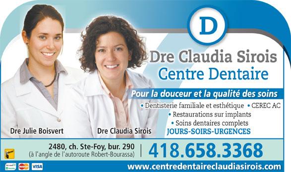 Centre Dentaire Claudia Sirois (418-658-3368) - Annonce illustrée======= - 658.3368 www.centredentaireclaudiasirois.com Dre Claudia SiroisDre Centre DentaireC Pour la douceur et la qualité des soins Restaurations sur implants   Restaurations sur implants Soins dentaires complets   Soins dentaires complets Dre Julie Boisvert Dre Claudia Sirois JOURS-SOIRS-URGENCES 2480, ch. Ste-Foy, bur. 290 (à l'angle de l'autoroute Robert-Bourassa) 418.
