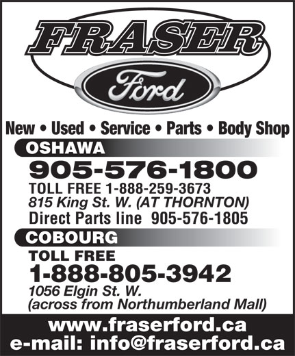 Fraser Ford Sales Limited (905-576-1800) - Display Ad - New   Used   Service   Parts   Body Shop OSHAWA 905-576-1800 TOLL FREE 1-888-259-3673 815 King St. W. (AT THORNTON) Direct Parts line  905-576-1805 COBOURG TOLL FREE 1-888-805-3942 1056 Elgin St. W. (across from Northumberland Mall) www.fraserford.ca