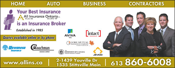 All Insurance Ontario Limited (1-855-396-5317) - Display Ad - HOME             AUTO              BUSINESS CONTRACTORS Your Best Insurance LTD One call for  All On your side is an Insurance Broker Established in 1985 Quotes available online or by phone 2-1439 Youville Dr www.allins.ca 613 860-6008 1535 Stittsville Main