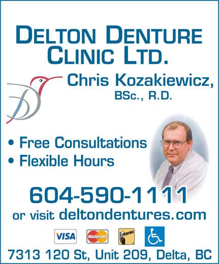 Delton Denture Clinic Ltd (604-590-1111) - Display Ad - DELTON DENTURE CLINIC LTD. Chris Kozakiewicz, BSc., R.D. Free Consultations Flexible Hours 604-590-1111 or visit deltondentures.com 7313 120 St, Unit 209, Delta, BC
