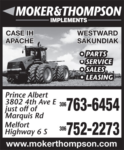 Redhead Equipment (306-763-6454) - Annonce illustrée======= - Melfort 306 Highway 6 S 752-2273 www.mokerthompson.com CASE IH WESTWARD APACHE SAKUNDIAK PARTS SERVICE SALES LEASING Prince Albert 3802 4th Ave E 306 763-6454 just off of Marquis Rd