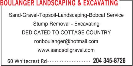 Boulanger Landscaping & Excavating (204-345-8726) - Annonce illustrée======= - Sand-Gravel-Topsoil-Landscaping-Bobcat Service Stump Removal - Excavating DEDICATED TO COTTAGE COUNTRY ronboulanger@hotmail.com www.sandsoilgravel.com
