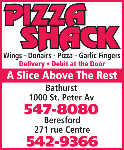 Pizza Shack (506-547-8080) - Annonce illustrée======= - Wings - Donairs - Pizza - Garlic Fingers Delivery   Debit at the Door A Slice Above The Rest Bathurst 1000 St. Peter Av 547-8080 Beresford 271 rue Centre 542-9366