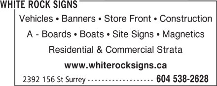 White Rock Signs (604-538-2628) - Annonce illustrée======= - WHITE ROCK SIGNS Vehicles   Banners   Store Front   Construction A - Boards   Boats   Site Signs   Magnetics Residential & Commercial Strata www.whiterocksigns.ca 2392 156 St Surrey ------------------- 604 538-2628