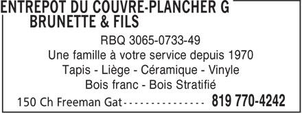 Entrepôt Du Couvre-Plancher G Brunette & Fils (819-770-4242) - Annonce illustrée======= - RBQ 3065-0733-49 Une famille à votre service depuis 1970 Tapis - Liège - Céramique - Vinyle Bois franc - Bois Stratifié RBQ 3065-0733-49 Une famille à votre service depuis 1970 Tapis - Liège - Céramique - Vinyle Bois franc - Bois Stratifié