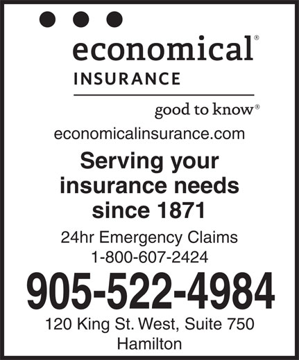 Economical Insurance (905-522-4984) - Annonce illustrée======= - economicalinsurance.com Serving your insurance needs since 1871 24hr Emergency Claims 1-800-607-2424 905-522-4984 120 King St. West, Suite 750 Hamilton