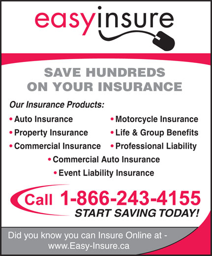 Easyinsure.ca (1-800-689-7697) - Annonce illustrée======= - SAVE HUNDREDS ON YOUR INSURANCE Our Insurance Products: Motorcycle Insurance  Auto Insurance Life & Group Benefits  Property Insurance Professional Liability  Commercial Insurance Commercial Auto Insurance Event Liability Insurance START SAVING TODAY! Did you know you can Insure Online at - www.Easy-Insure.ca