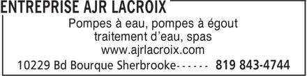 Entreprise Ajr Lacroix 2014 (819-843-4744) - Annonce illustrée======= - www.ajrlacroix.com Pompes à eau, pompes à égout traitement d'eau, spas