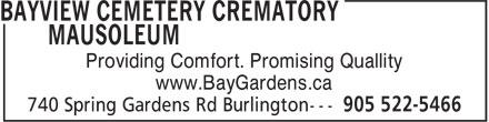 Bayview Cemetery Crematory Mausoleum (905-522-5466) - Display Ad - Providing Comfort. Promising Quallity www.BayGardens.ca
