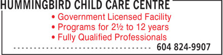 Hummingbird Child Care Centre (604-824-9907) - Annonce illustrée======= - ¿ Government Licensed Facility ¿ Programs for 2½ to 12 years ¿ Fully Qualified Professionals