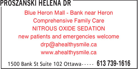 Dr Helena Proszanski (613-739-1616) - Display Ad - Blue Heron Mall - Bank near Heron Comprehensive Family Care NITROUS OXIDE SEDATION new patients and emergencies welcome www.ahealthysmile.ca Blue Heron Mall - Bank near Heron Comprehensive Family Care NITROUS OXIDE SEDATION new patients and emergencies welcome www.ahealthysmile.ca