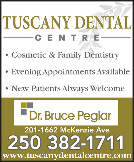 Tuscany Dental Centre (250-382-1711) - Display Ad - Cosmetic & Family Dentistry Evening Appointments Available New Patients Always Welcome 201-1662 McKenzie Ave 250 382-1711 www.tuscanydentalcentre.com Cosmetic & Family Dentistry Evening Appointments Available New Patients Always Welcome 201-1662 McKenzie Ave 250 382-1711 www.tuscanydentalcentre.com