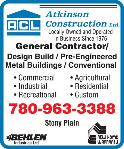 Atkinson Construction (780-963-3388) - Annonce illustrée======= - Locally Owned and Operated In Business Since 1976 General Contractor/ Design Build / Pre-Engineered Metal Buildings / Conventional Commercial Agricultural Industrial Residential Recreational Custom 780-963-3388 Stony Plain Locally Owned and Operated In Business Since 1976 General Contractor/ Design Build / Pre-Engineered Metal Buildings / Conventional Commercial Agricultural Industrial Residential Recreational Custom 780-963-3388 Stony Plain