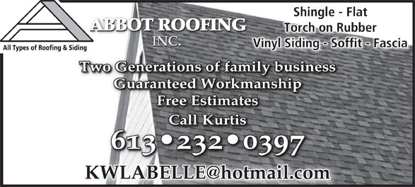 Abbot Roofing Inc (613-232-0397) - Annonce illustrée======= - Shingle - FlatShingle - Fl ABBOT ROOFING ABBOT ROOFING ABBOT ROOFING Torch on RubberTorch on Rubber INC. INC.INC. Vinyl Siding - Soffit - Fascianyl Siding - Soffit - FasciaVi All Types of Roofing & Siding Two Generations of family businessTwo Generations of family business Guaranteed WorkmanshipGuaranteed Workmanship Free EstimatesFree Estimates CallKurtisCallKurtis 613 232 0397613 232 039 INC.INC. Vinyl Siding - Soffit - Fascianyl Siding - Soffit - FasciaVi All Types of Roofing & Siding Two Generations of family businessTwo Generations of family business Guaranteed WorkmanshipGuaranteed Workmanship INC. Free EstimatesFree Estimates CallKurtisCallKurtis 613 232 0397613 232 039 Shingle - FlatShingle - Fl ABBOT ROOFING ABBOT ROOFING ABBOT ROOFING Torch on RubberTorch on Rubber