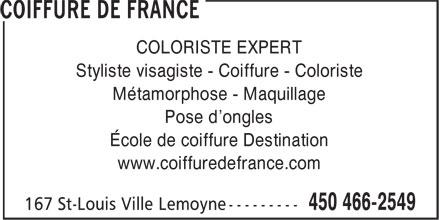 Coiffure De France (450-466-2549) - Annonce illustrée======= - COLORISTE EXPERT Styliste visagiste - Coiffure - Coloriste Métamorphose - Maquillage Pose d'ongles École de coiffure Destination www.coiffuredefrance.com COLORISTE EXPERT Styliste visagiste - Coiffure - Coloriste Métamorphose - Maquillage Pose d'ongles École de coiffure Destination www.coiffuredefrance.com
