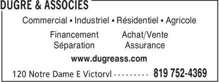 Dugré & Associés (819-752-4369) - Display Ad - Commercial ¿ Industriel ¿ Résidentiel ¿ Agricole Financement Achat/Vente Séparation Assurance www.dugreass.com