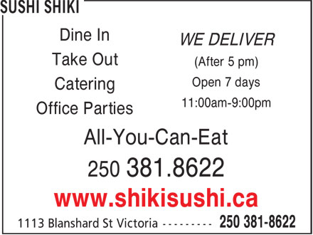 Shiki Sushi (250-381-8622) - Display Ad - Dine In WE DELIVER Take Out (After 5 pm) Open 7 days Catering 11:00am-9:00pm Office Parties All-You-Can-Eat 250 381.8622 www.shikisushi.ca