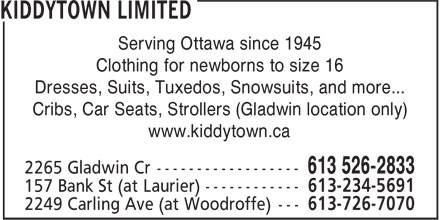 Kiddytown Limited (613-526-2833) - Annonce illustrée======= - Serving Ottawa since 1945 Clothing for newborns to size 16 Dresses, Suits, Tuxedos, Snowsuits, and more... Cribs, Car Seats, Strollers (Gladwin location only) www.kiddytown.ca Serving Ottawa since 1945 Clothing for newborns to size 16 Dresses, Suits, Tuxedos, Snowsuits, and more... Cribs, Car Seats, Strollers (Gladwin location only) www.kiddytown.ca