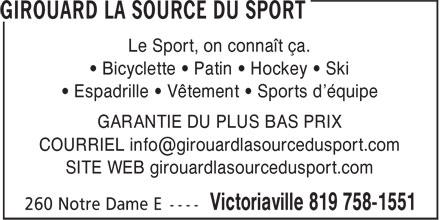Girouard La Source Du Sport (819-758-1551) - Annonce illustrée======= - Le Sport, on connaît ça. ¿ Bicyclette ¿ Patin ¿ Hockey ¿ Ski ¿ Espadrille ¿ Vêtement ¿ Sports d'équipe GARANTIE DU PLUS BAS PRIX SITE WEB girouardlasourcedusport.com