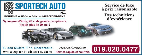 Sportech Auto Inc (819-820-0477) - Annonce illustrée======= - Service de luxe SPORTECH AUTO à prix raisonnable INC.INC. Des techniciensDes tech PORSCHE -- BMW -- MINI -- MERCEDES-BENZ-- BMW -- MINI -- MERCEDES-BENZ d expérienced expé Synonyme d intégrité et de grande compétence d intégrité et de grande compétence depuis plus de 20 ans !depuis plus de 20 ans Prop.: M. Gérard HoffProp.: M. Gérard Hoff 80 des Quatre Pins, Sherbrookeuatre Pins, Sherbrooke 819.820.0477819.820 www.sportechauto.comortechauto.com Service rapide et courtoisService rapide et courtois
