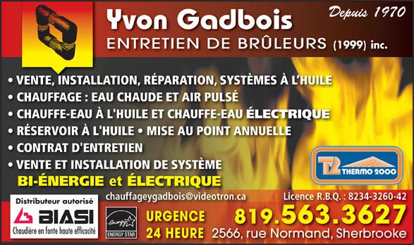 Gadbois Yvon Entretien De Brûleurs 1999 Inc (819-563-3627) - Annonce illustrée======= - Depuis 1970 24 HEURE Yvon Gadbois ENTRETIEN DE BRÜLEURS (1999)  inc. VENTE, INSTALLATION, RÉPARATION, SYSTÈMES À L HUILE CHAUFFAGE : EAU CHAUDE ET AIR PULSÉ CHAUFFE-EAU À L'HUILE ET CHAUFFE-EAU ÉLECTRIQUE RÉSERVOIR À L'HUILE   MISE AU POINT ANNUELLE CONTRAT D'ENTRETIEN VENTE ET INSTALLATION DE SYSTÈME BI-ÉNERGIE et ÉLECTRIQUE Distributeur autorisé URGENCE 819.563.36275633627 Chaudière en fonte haute efficacité ENERGY STAR 2566, rue Normand, Sherbrooke