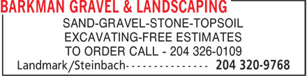 Barkman Gravel & Landscaping (204-320-9768) - Annonce illustrée======= - SAND-GRAVEL-STONE-TOPSOIL EXCAVATING-FREE ESTIMATES TO ORDER CALL - 204 326-0109