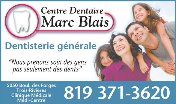 Blais Marc (819-371-3620) - Display Ad - titi Dentisterie généraleD éél Nous prenons soin des gens pas seulement des dents 5050 Boul. des Forges Trois-Rivières Clinique Médicale 819 371-3620 Médi-Centre