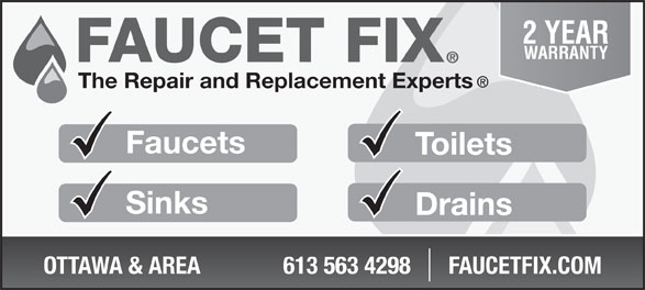 Faucet Fix (613-563-4298) - Annonce illustrée======= - 2 YEAR WARRANTY The Repair and Replacement Experts Faucets Toilets Sinks Drains OTTAWA & AREA  613 563 4298 FAUCETFIX.COM