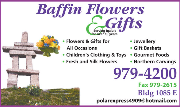 Baffin Flowers And Gifts Studio (867-979-4200) - Display Ad - Serving Iqaluit for over 10 years Flowers & Gifts for Jewellery All Occasions Gift Baskets Children's Clothing & Toys  Gourmet Foods Fresh and Silk Flowers Northern Carvings 979-4200 Fax 979-2615 Bldg 1085 E