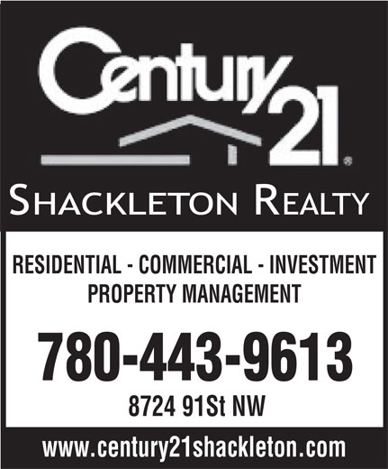 Century 21 Shackleton Realty (780-988-1100) - Annonce illustrée======= - PROPERTY MANAGEMENT RESIDENTIAL - COMMERCIAL - INVESTMENT 780-443-9613 8724 91St NW www.century21shackleton.com