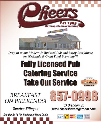 Cheers Beverage Room (506-857-0998) - Annonce illustrée======= - BREAKFAST 857-0998 ON WEEKENDS! 63 Brandon St. Service Bilingue www.cheersbeverageroom.com See Our Ad In The Restaurant Menu Guide Drop in to our Modern & Updated Pub and Enjoy Live Music on Weekends & Great Food Everyday!!! Fully Licensed Pub Catering Service Take Out Service