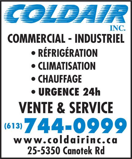 Coldair Inc (613-744-0999) - Annonce illustrée======= - COMMERCIAL - INDUSTRIEL RÉFRIGÉRATION CLIMATISATION CHAUFFAGE URGENCE 24h VENTE & SERVICE (613) 25-5350 Canotek Rd 744-0999 www.coldairinc.ca
