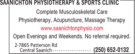 Saanichton Physiotherapy & Sports Clinic (250-652-0132) - Display Ad - Complete Musculoskeletal Care Physiotherapy, Acupuncture, Massage Therapy www.saanichtonphysio.com Open Evenings and Weekends. No referral required.