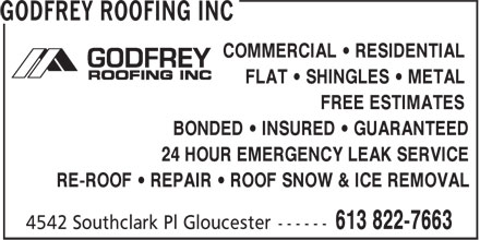 Godfrey Roofing Inc (613-822-7663) - Annonce illustrée======= - COMMERCIAL • RESIDENTIAL FREE ESTIMATES BONDED • INSURED • GUARANTEED FLAT • SHINGLES • METAL 24 HOUR EMERGENCY LEAK SERVICE RE-ROOF • REPAIR • ROOF SNOW & ICE REMOVAL COMMERCIAL • RESIDENTIAL FLAT • SHINGLES • METAL FREE ESTIMATES BONDED • INSURED • GUARANTEED 24 HOUR EMERGENCY LEAK SERVICE RE-ROOF • REPAIR • ROOF SNOW & ICE REMOVAL