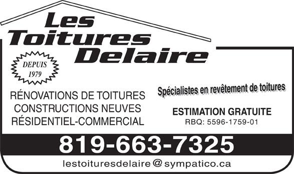 Les Toitures Delaire (819-663-7325) - Annonce illustrée======= - Les Toitures Delaire DEPUIS 1979 Spécialistes en revêtement de toituresSpécialistes en revêtement de toitures ESTIMATION GRATUITE RÉNOVATIONS DE TOITURES CONSTRUCTIONS NEUVES RBQ: 5596-1759-01 RÉSIDENTIEL-COMMERCIAL 819-663-7325 Les Toitures Delaire DEPUIS 1979 Spécialistes en revêtement de toituresSpécialistes en revêtement de toitures ESTIMATION GRATUITE RÉNOVATIONS DE TOITURES CONSTRUCTIONS NEUVES RBQ: 5596-1759-01 RÉSIDENTIEL-COMMERCIAL 819-663-7325