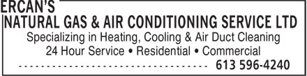 Ercan's Natural Gas & Air Conditioning Service Ltd (613-596-4240) - Annonce illustrée======= - NATURAL GAS & AIR CONDITIONING SERVICE LTD Specializing in Heating, Cooling & Air Duct Cleaning 24 Hour Service ¿ Residential ¿ Commercial