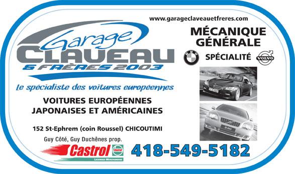 Garage Claveau & Frères (418-549-5182) - Annonce illustrée======= - www.garageclaveauetfreres.com MÉCANIQUE GÉNÉRALE SPÉCIALITÉ VOITURES EUROPÉENNES JAPONAISES ET AMÉRICAINES 152 St-Ephrem (coin Roussel) CHICOUTIMI Guy Côté, Guy Duchênes prop. 418-549-5182