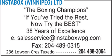 Instabox (Winnipeg) Ltd (204-488-3064) - Display Ad - ¿The Boxing Champions¿ ¿If You've Tried the Rest, Now Try the BEST¿ 38 Years of Excellence Fax: 204-489-0315 ¿If You've Tried the Rest, Now Try the BEST¿ 38 Years of Excellence Fax: 204-489-0315 ¿The Boxing Champions¿