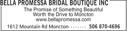 Bella Promessa Bridal Boutique Inc (506-870-4696) - Display Ad - The Promise of Something Beautiful Worth the Drive to Moncton www.bellapromessa.com