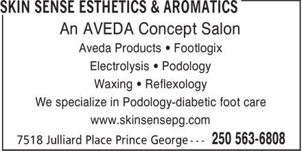Skin Sense Esthetics & Aromatics (250-563-6808) - Annonce illustrée======= - An AVEDA Concept Salon Aveda Products ¿ Footlogix Electrolysis ¿ Podology Waxing ¿ Reflexology We specialize in Podology-diabetic foot care www.skinsensepg.com