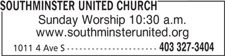 Southminster United Church (403-327-3404) - Display Ad - SOUTHMINSTER UNITED CHURCH Sunday Worship 10:30 a.m. www.southminsterunited.org 403 327-3404 1011 4 Ave S ----------------------