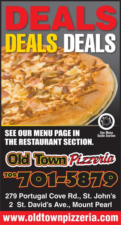 Old Town Pizzeria (709-738-1234) - Annonce illustrée======= - 2  St. David s Ave., Mount Pearl www.oldtownpizzeria.com DEALS DEALS DEALS 279 Portugal Cove Rd., St. John s