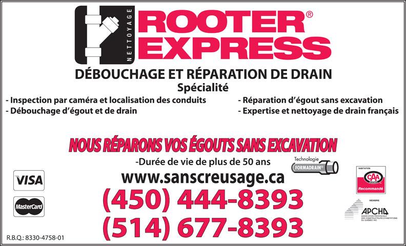 Rooter Express (450-444-8393) - Annonce illustrée======= - - Réparation d égout sans excavation - Débouchage d égout et de drain - Expertise et nettoyage de drain français Technologie FORMADRAIN MEMBRE (450) 444-8393 (514) 677-8393 - Inspection par caméra et localisation des conduits