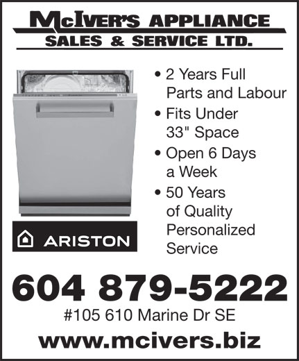 "McIver's Appliance Sales & Service Ltd (604-879-5222) - Display Ad - 2 Years Full Parts and Labour Fits Under 33"" Space Open 6 Days a Week 50 Years of Quality Personalized Service 604 879-5222 #105 610 Marine Dr SE www.mcivers.biz 2 Years Full Parts and Labour Fits Under 33"" Space Open 6 Days a Week 50 Years of Quality Personalized Service 604 879-5222 #105 610 Marine Dr SE www.mcivers.biz"