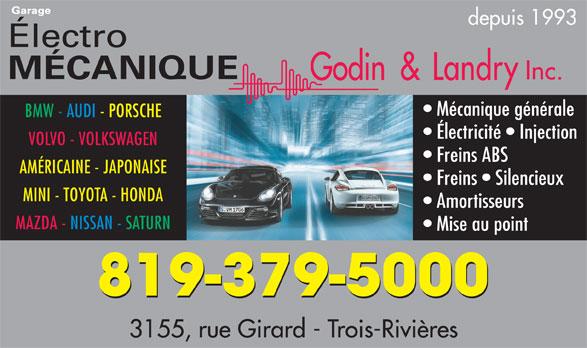 Garage Électro-Mécanique Godin & Landry Inc. (819-379-5000) - Annonce illustrée======= - depuis 1993 Mécanique générale BMW - AUDI - PORSCHE Électricité   Injection VOLVO - VOLKSWAGEN Freins ABS AMÉRICAINE - JAPONAISE Freins   Silencieux MINI - TOYOTA - HONDA Amortisseurs MAZDA - NISSAN - SATURN Mise au point 819-379-5000 3155, rue Girard - Trois-Rivières