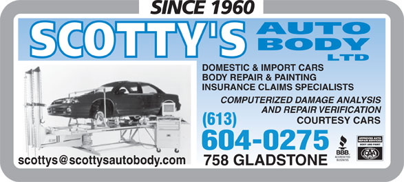 Scotty's Auto Body Ltd (613-234-8056) - Annonce illustrée======= - (613) 604-0275 758 GLADSTONE DOMESTIC & IMPORT CARS BODY REPAIR & PAINTING INSURANCE CLAIMS SPECIALISTS COMPUTERIZED DAMAGE ANALYSIS AND REPAIR VERIFICATION COURTESY CARS